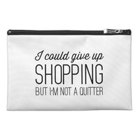 I Could Give Up Shopping But I?M Not A Quitter..
