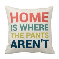 Home Is Where The Pants Arent Funny Type Pillow