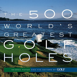 500 Worlds Greatest Golf Holes