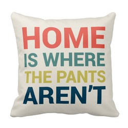 Home Is Where The Pants Arent..