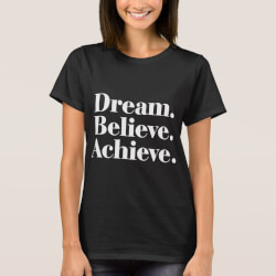 Dream. Believe. Achieve. T-Shirt