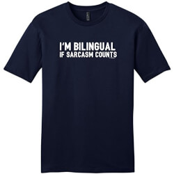 I'm Bilingual if Sarcasm Counts T-Shirt
